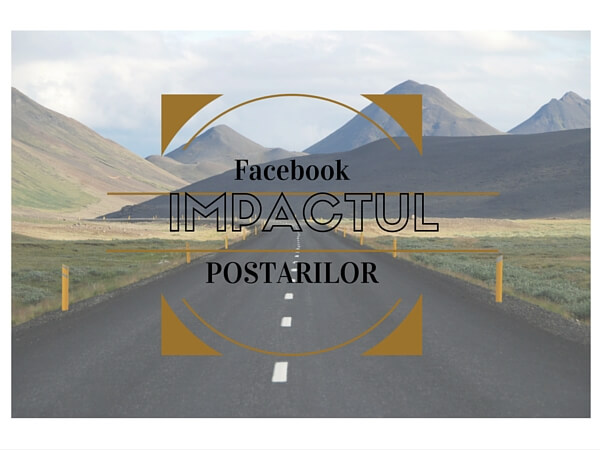 Pagina Facebook - impactul postarilor